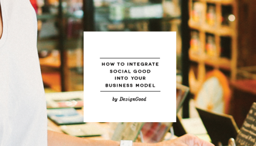 How To Integrate Social Good Into Your Business Model