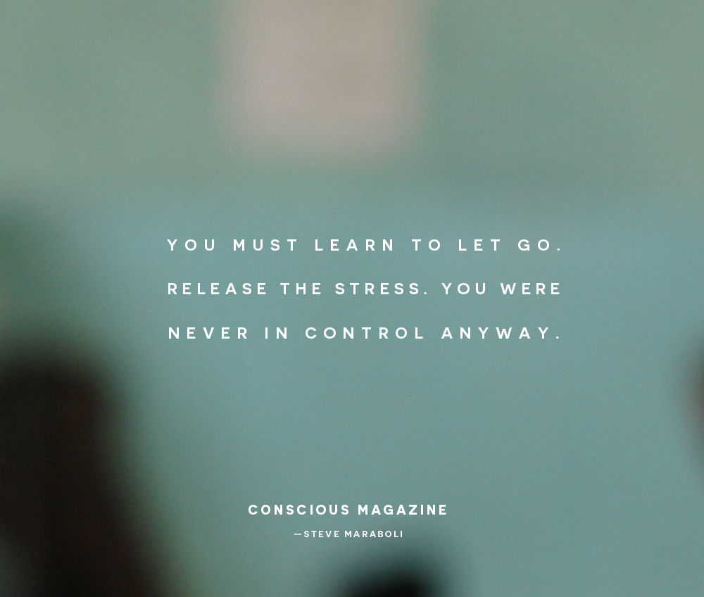 a8da54d594c You must learn to let go. Release the stress. You were never in ...