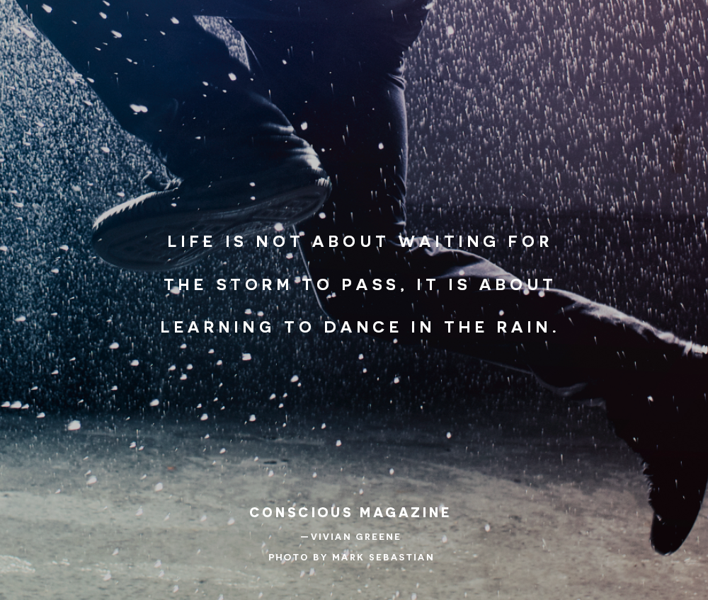 life is not about waiting for the storm to pass it is about
