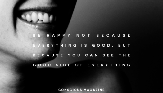 Be happy not because everything is good, but because you can see the good side of everything.