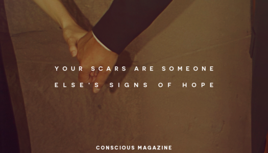 Your scars are someone else's signs of hope