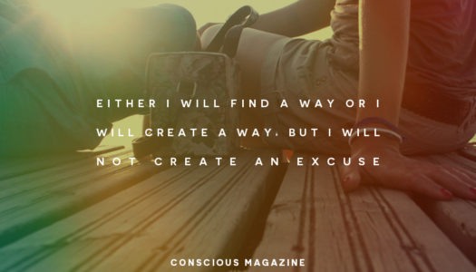 Either I will find a way, or I will create a way, but I will not create an excuse.