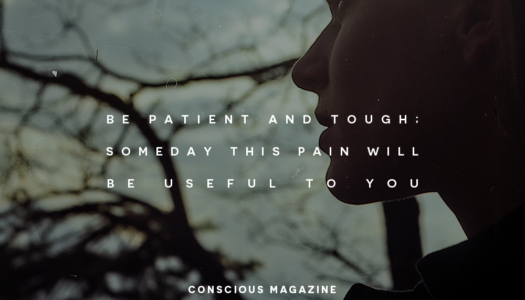 Be patient and tough; someday this pain will be useful to you