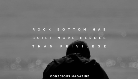 Rock bottom has built more heroes than privilege