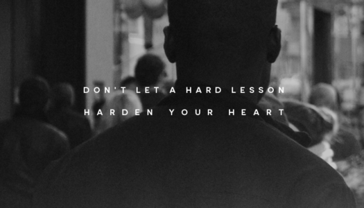 Don't let a hard lesson harden your heart