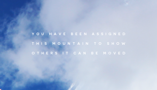You have been assigned this mountain to show others it can be moved