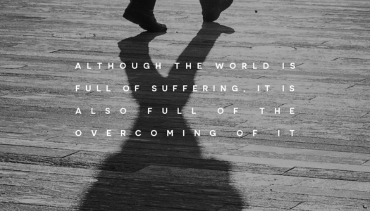Although the world is full of suffering, it is also full of the overcoming of it.