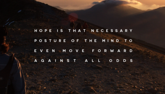 Hope is that necessary posture of the mind to even move forward against all odds