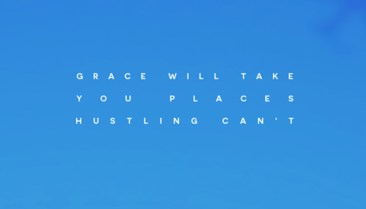 Grace will take you places hustling can't