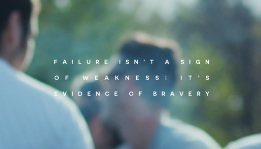Failure isn't a sign of weakness; it's evidence of bravery