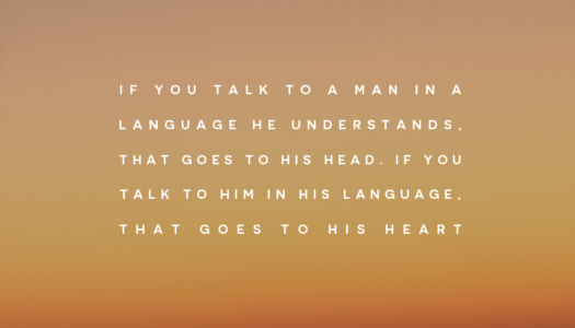 If you talk to him in his language, that goes to his heart