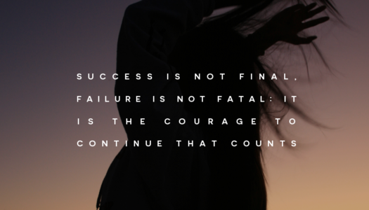 Success is not final, failure is not fatal: it is the courage to continue that counts.