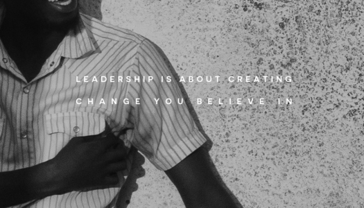 Leadership is about creating change you believe in