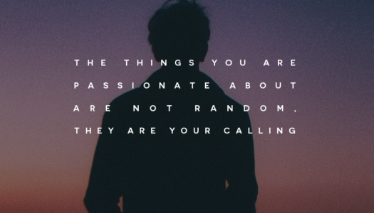 The things you are passionate about are not random, they are your calling