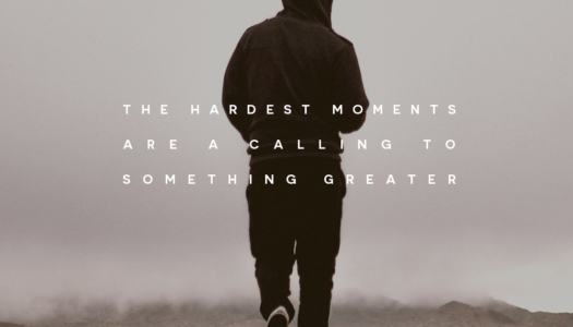 The hardest moments are a calling to something greater