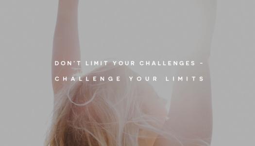 Don't limit your challenges, challenge your limits