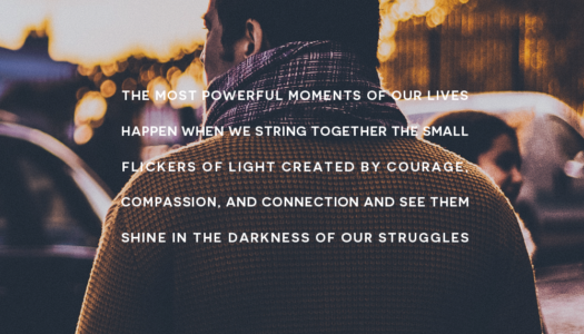 The most powerful moments of our lives happen when we string together the small flickers of light created by courage