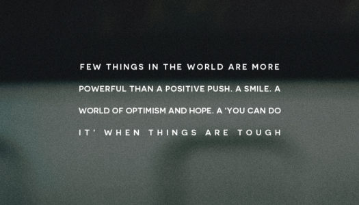 Few things in the world are more powerful than a positive push.