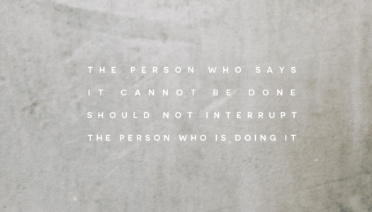 The person who says it cannot be done should not interrupt the person who is doing it