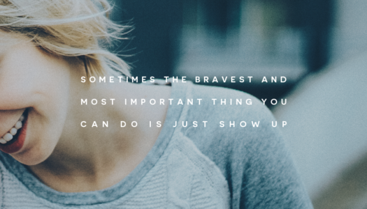 Sometimes the bravest and most important thing you can do is just show up