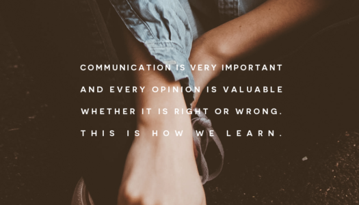 Communication is very important and every opinion is valuable whether it is right or wrong. This is how we learn.