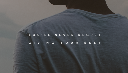 You'll never regret giving your best