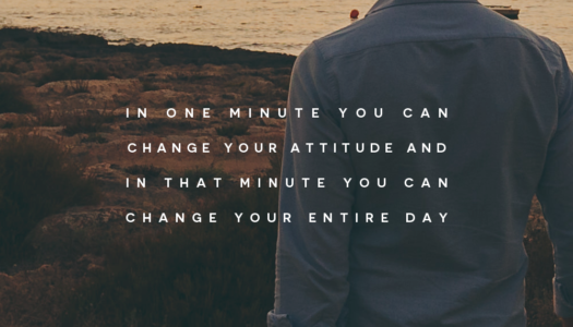 In one minute you can change your attitude and in that minute you can change your entire day
