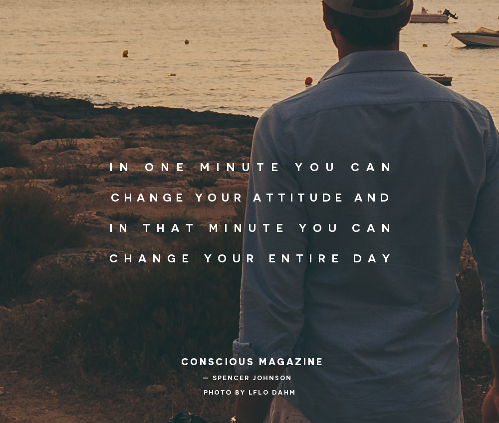In One Minute You Can Change Your Attitude And In That