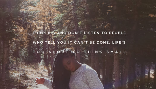 Think big and don't listen to people who tell you it can't be done. Life's too short to think small