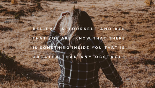 Believe in yourself and all that you are. Know that there is something inside you that is greater than any obstacle