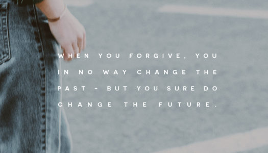 When you forgive, you in no way change the past – but you sure do change the future.