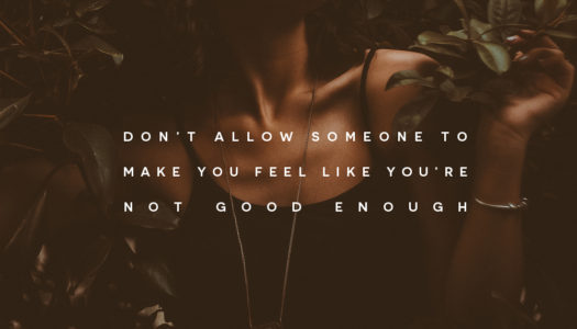 Don't allow someone to make you feel like you're not good enough