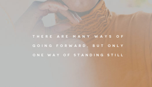 There are many ways of going forward, but only one way of standing still