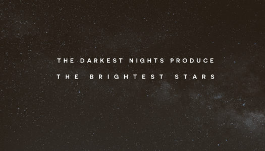 The darkest nights produce the brightest stars.