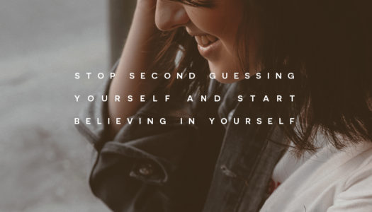 Stop second guessing yourself and start believing in yourself