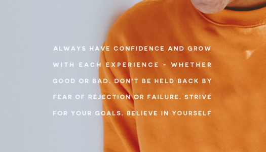 Always have confidence and grow with each experience