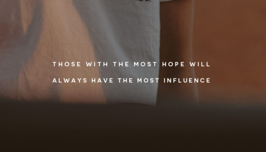 Those with the most hope will always have the most influence