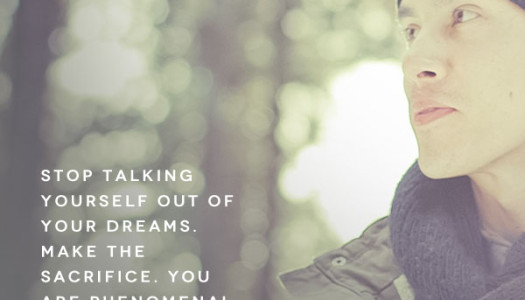 Stop Talking Yourself Out of Your Dreams