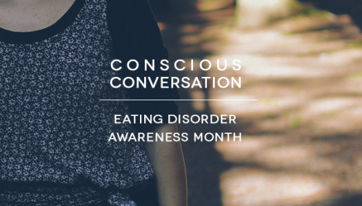 Conscious Conversation: Eating Disorder Awareness Month (February 2014)
