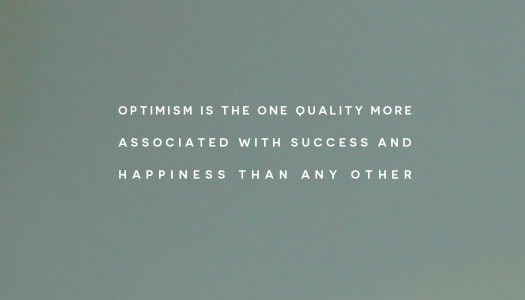 Optimism is the one quality more associated with success and happiness than any other