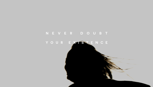 Never doubt your existence