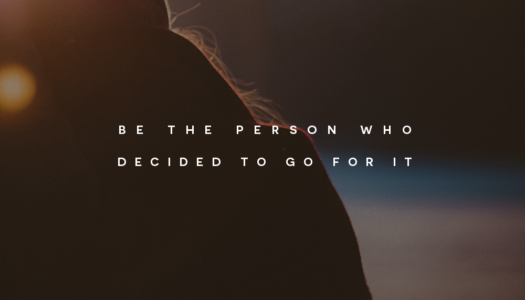 Be the person who decided to go for it