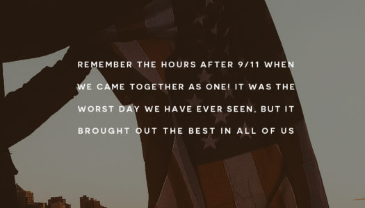 Remember the hours after 9/11 when we came together as one! It was the worst day we have ever seen, but it brought out the best in all of us.