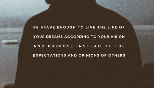 Be brave enough to live the life of your dreams according to your vision and purpose instead of the expectations and opinions of others.