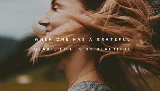 When one has a grateful heart, life is so beautiful.