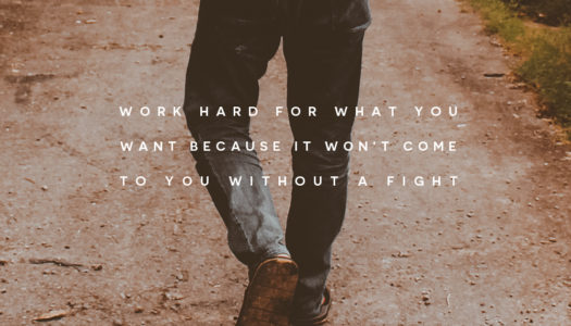 Work hard for what you want because it won't come to you without a fight