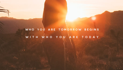 Who you are tomorrow begins with who you are today