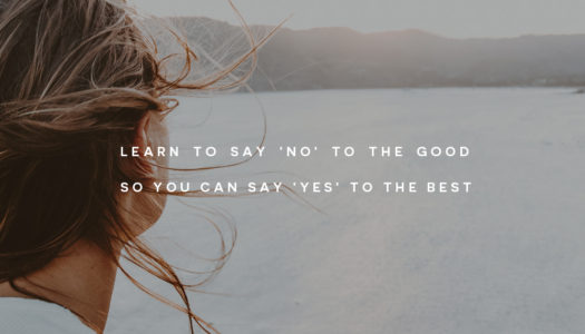 Learn to say 'no' to the good so you can say 'yes' to the best