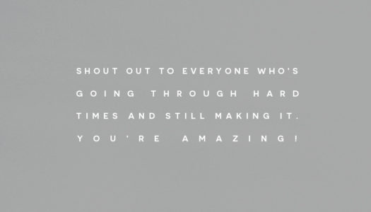 Shout out to everyone who's going through hard times and still making it. You're amazing!