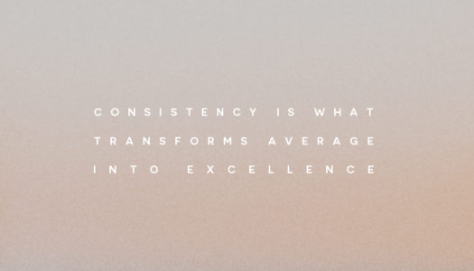 Consistency is what transforms average into excellence